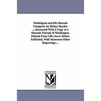 Washington och hans frimurarnas Compeers. av Sidney Hayden... Illustrerad med en kopia av en frimurarnas porträtt av Washington målade från liv aldrig före publiceras med många andra gravyrer... av Hayden & Sidney.