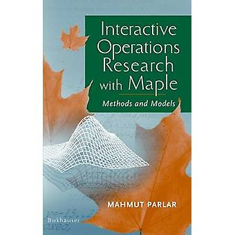 Interactive Operations Research with Maple  Methods and Models by Parlar & Mahmut