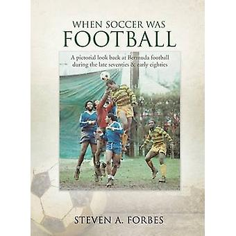 When Soccer Was Football by Forbes & Steven A.