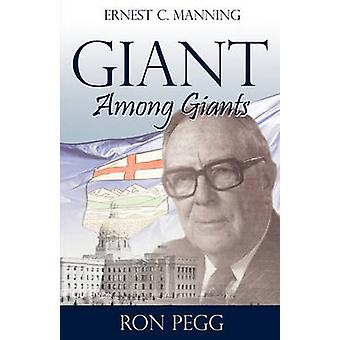 Giant Among Giants Ernest C. Manning by Pegg & Ron