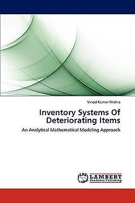 Inventory Systems Of Deteriorating Items by Mishra Vinod Kumar