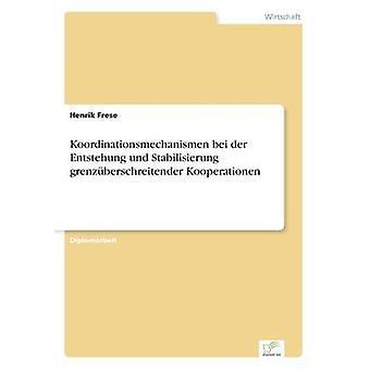 Koordinationsmechanismen bei der Entstehung und Stabilisierung grenzberschreitender Kooperationen por Frese & Henrik