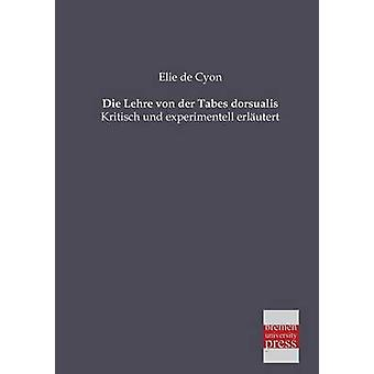Die Lehre Von Der Tabes Dorsualis by De Cyon & Elie