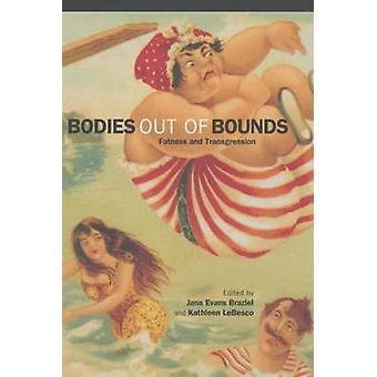 Bodies out of Bounds-Fatness and Transgression von Jana Evans Braziel