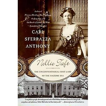 Nellie Taft - The Unconventional First Lady of the Ragtime Era by Carl