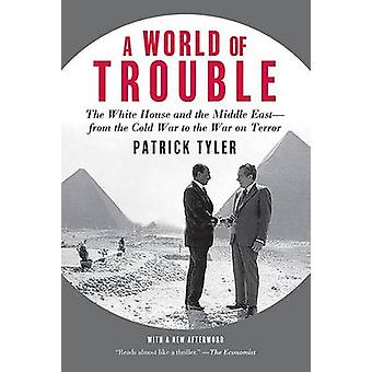 A World of Trouble - The White House and the Middle East--From the Col
