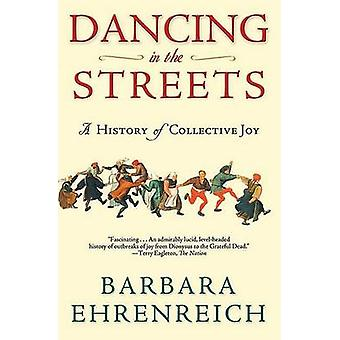 Dancing in the Streets - A History of Collective Joy by Barbara Ehrenr