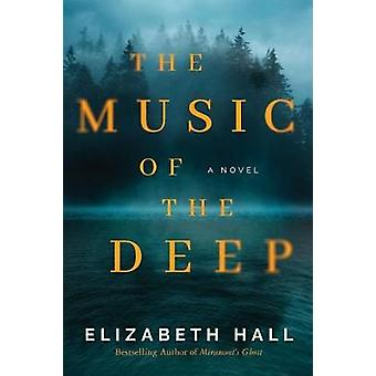 The Music of the Deep - A Novel by Elizabeth Hall - 9781503954687 Book