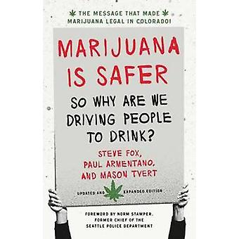 Marijuana is Safer - So Why are We Driving People to Drink? (2nd editi