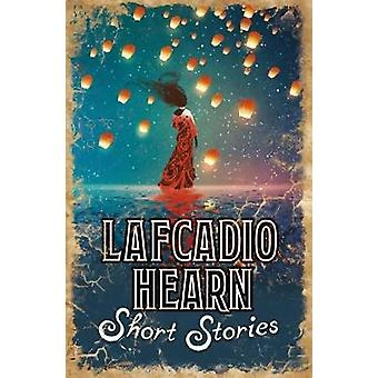 Lafcadio Hearn Short Stories - Tales of the Supernatural by Lafcadio H