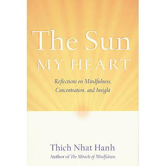 The Sun My Heart - Reflections on Mindfulness - Concentration - and In