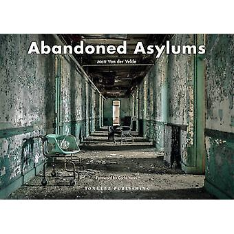 Abandoned Asylums by Matt Van Der Velde - 9782361951634 Book