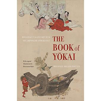 The Book of Yokai: Mysterious Creatures of Japanese Folklore (Hardcover) by Foster Michael Dylan