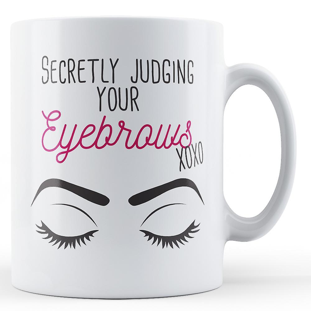Your Judging Eyebrows XoxoPrinted Mug Secretly CxBoQrWde