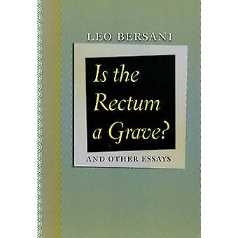 Is the Rectum a Grave? - And Other Essays by Leo Bersani - 97802260435