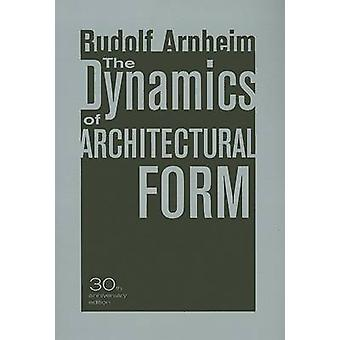 The Dynamics of Architectural Form - 30th Anniversary Edition by Rudol