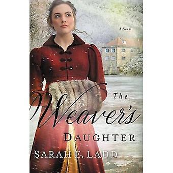 The Weaver's Daughter - A Regency Romance Novel by Sarah E. Ladd - 978
