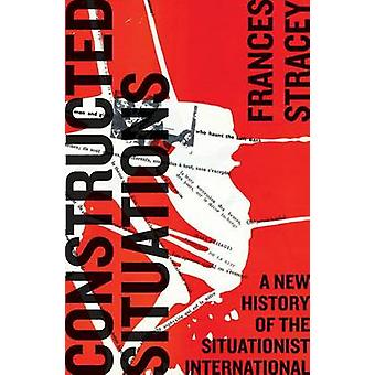 Constructed Situations - A New History of the Situationist Internation