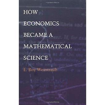 Hvordan økonomi blev en matematisk videnskab af E. Roy Weintraub - 978