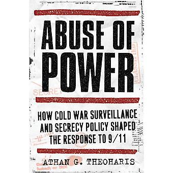 Abuse of Power - How Cold War Surveillance and Secrecy Policy Shaped t