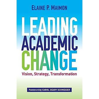 Leading Academic Change - Vision - Strategy - Transformation by Elaine