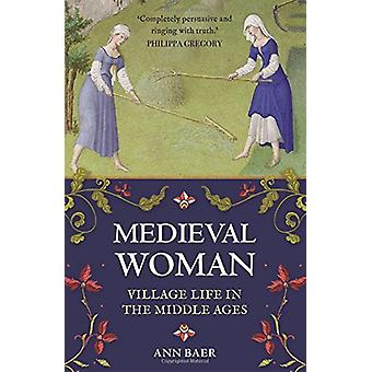 Medieval Woman - Village Life in the Middle Ages by Ann Baer - 9781782