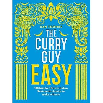 The Curry Guy Easy - 100 fuss-free British Indian Restaurant classics