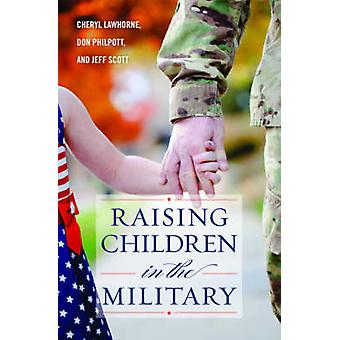 Raising Children in the Military by Cheryl Lawhorne-Scott - Don Philp