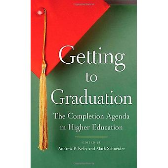 Getting to Graduation - The Completion Agenda in Higher Education by A