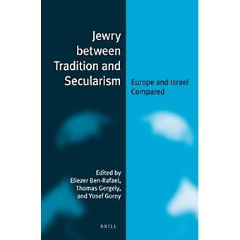 Jewry Between Tradition and Secularism - Europe and Israel Compared by