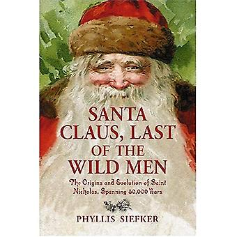 Santa Claus, letzte der wilden Männer: der Ursprung und die Entwicklung des Heiligen Nikolaus, über 50.000 Jahre