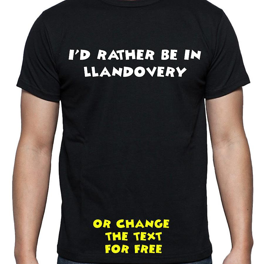 I'd Rather Be In Llandovery Black Hand Printed T shirt