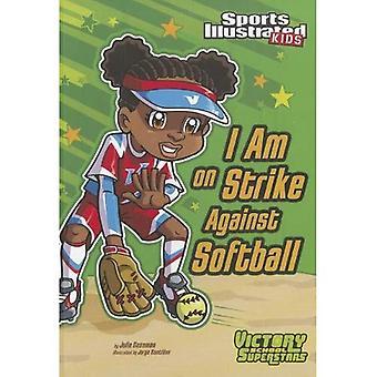I Am on Strike Against Softball (Sports Illustrated Kids Victory School Superstars