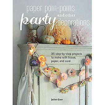 Paper Pom-poms and other Party Decorations - 35 step-by-step projects to make with tissue, paper, and card