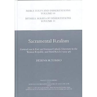 Sacramental Realism: Gertrud Von Le Fort and German Catholic Literature in the Weimar Republic and Third Reich (1924-46)