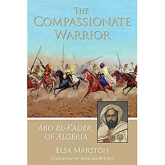 The Compassionate Warrior: Abd El-Kader of Algeria