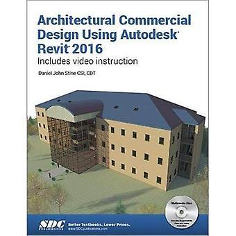 Architectural Commercial Design Using Autodesk Revit� 2016