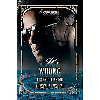 It's Wrong For Me To Love� You: Renaissance Collection