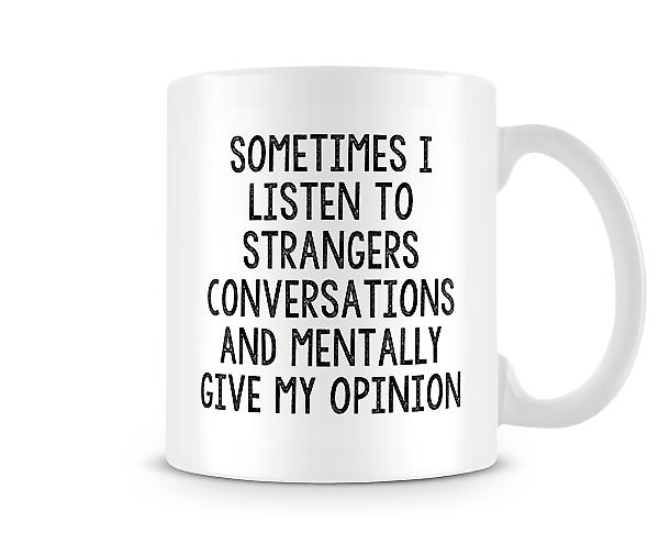 Decorative Writing Sometimes I Listen To Strangers Mug
