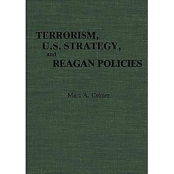 Terrorism U.S. Strategy and Reagan Policies by Celmer & Marc A.