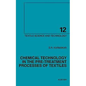 Chemical Technology in the PreTreatment Processes of Textiles by Karmakar & S. R.