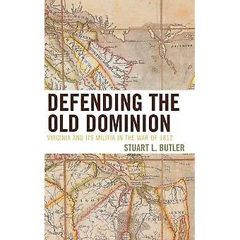 Defending the Old Dominion Virginia and Its Militia in the War of 1812 by Butler & Stuart L.
