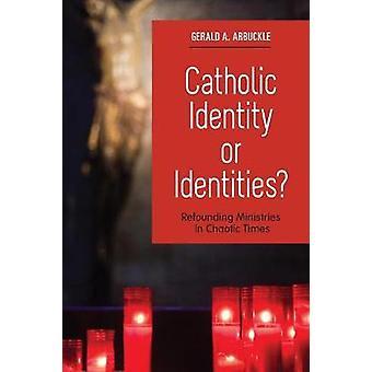 Identité catholique ou identités refondation des ministères à l'époque chaotique par Arbuckle & Gerald A