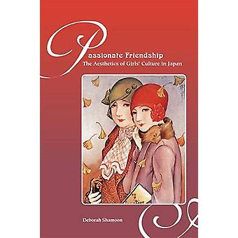 Passionate Friendship The Aesthetics of Girls Culture in Japan by Shamoon & Deborah Michelle