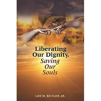 Liberating Our Dignity Saving Our Souls A New Theory of African American Identity Formation by Butler & Lee H.