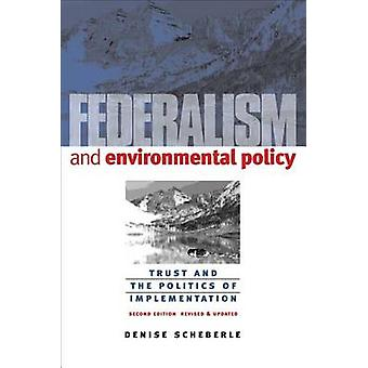 Federalism and Environmental Policy Trust and the Politics of Implementation by Scheberle & Denise