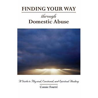 Through Domestic Abuse A Guide to Physical Emotional and Spiritual Healing by Fourre & Connie