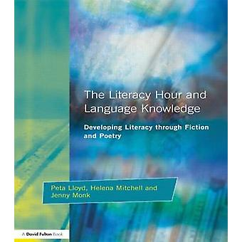 Literacy Hour and Language Knowledge Developing Literacy Through Fiction and Poetry by Lloyd & Thomas Da