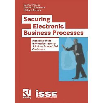 Securing Electronic Business Processes  Highlights of the Information Security Solutions Europe 2003 Conference by Paulus & Sachar