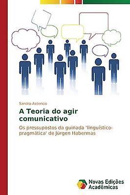 A Teoria do agir comunicativo by Assencio Sandro